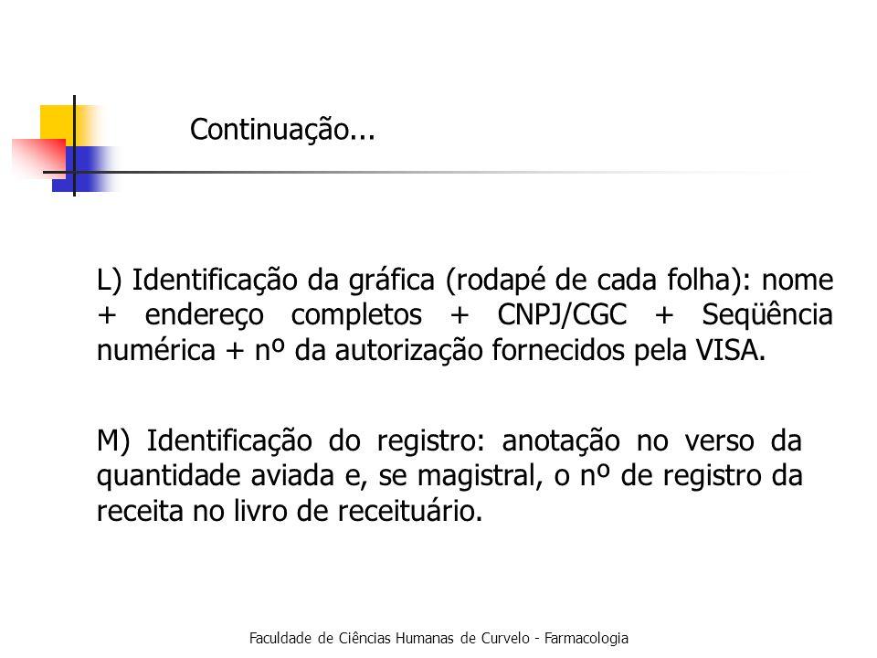 Faculdade de Ciências Humanas de Curvelo - Farmacologia L) Identificação da gráfica (rodapé de cada folha): nome + endereço completos + CNPJ/CGC + Seqüência numérica + nº da autorização fornecidos pela VISA.