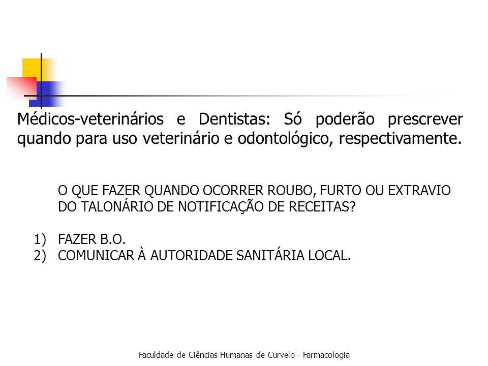 Faculdade de Ciências Humanas de Curvelo - Farmacologia Médicos-veterinários e Dentistas: Só poderão prescrever quando para uso veterinário e odontológico, respectivamente.