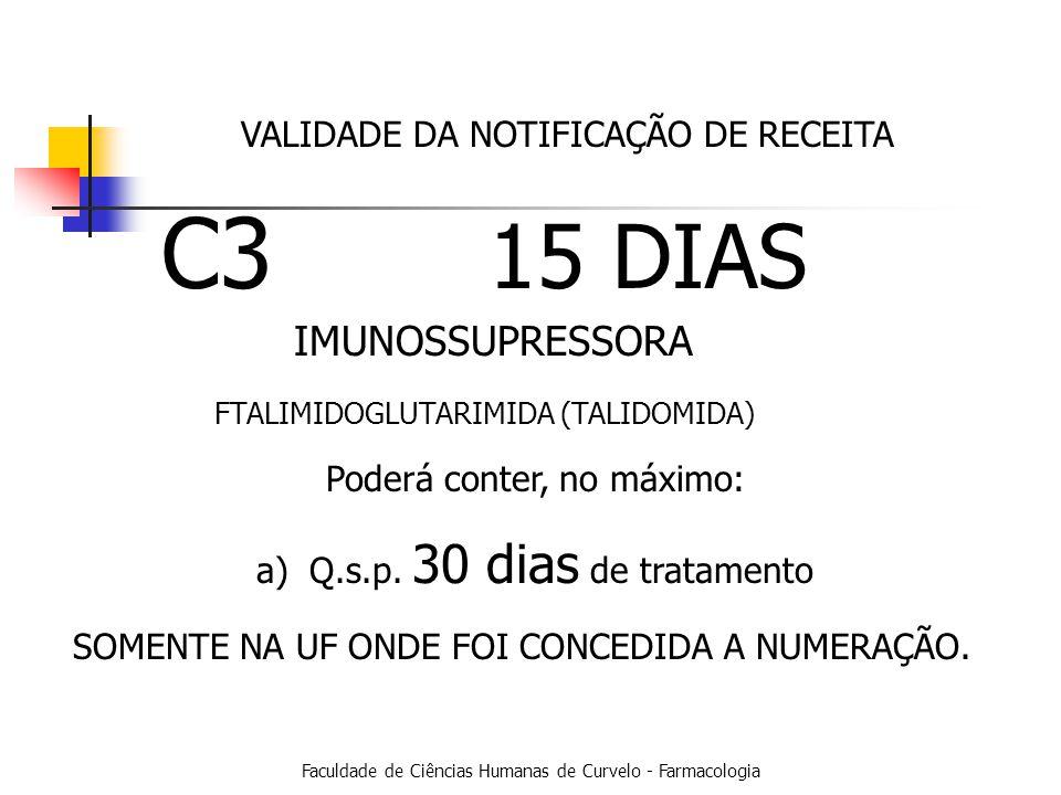 Faculdade de Ciências Humanas de Curvelo - Farmacologia VALIDADE DA NOTIFICAÇÃO DE RECEITA C3 15 DIAS SOMENTE NA UF ONDE FOI CONCEDIDA A NUMERAÇÃO.