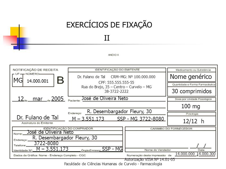 Faculdade de Ciências Humanas de Curvelo - Farmacologia 14.000.000 14.000.300 Autorização VISA Nº 14.01-05 12 mar 2005 Dr.