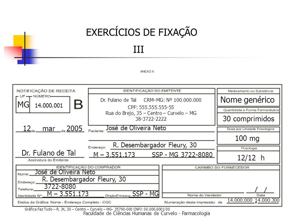 Faculdade de Ciências Humanas de Curvelo - Farmacologia EXERCÍCIOS DE FIXAÇÃO III 14.000.000 14.000.300 12 mar 2005 Dr.