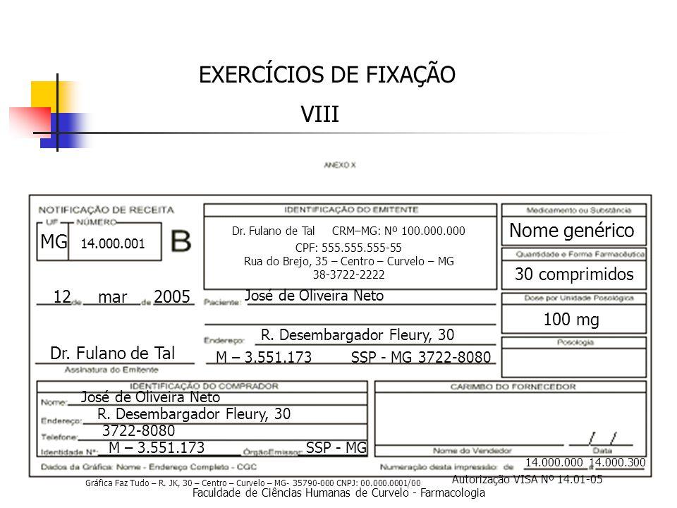 Faculdade de Ciências Humanas de Curvelo - Farmacologia EXERCÍCIOS DE FIXAÇÃO VIII 14.000.000 14.000.300 12 mar 2005 Dr.