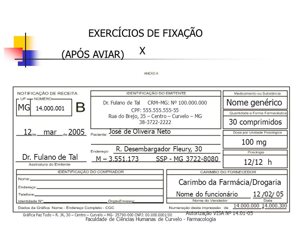 Faculdade de Ciências Humanas de Curvelo - Farmacologia EXERCÍCIOS DE FIXAÇÃO X 14.000.000 14.000.300 12 mar 2005 Dr.