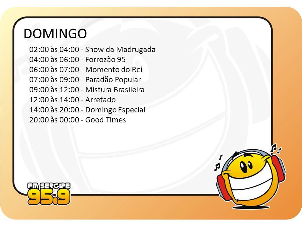 02:00 às 04:00 - Show da Madrugada 04:00 às 06:00 - Forrozão 95 06:00 às 07:00 - Momento do Rei 07:00 às 09:00 - Paradão Popular 09:00 às 12:00 - Mist