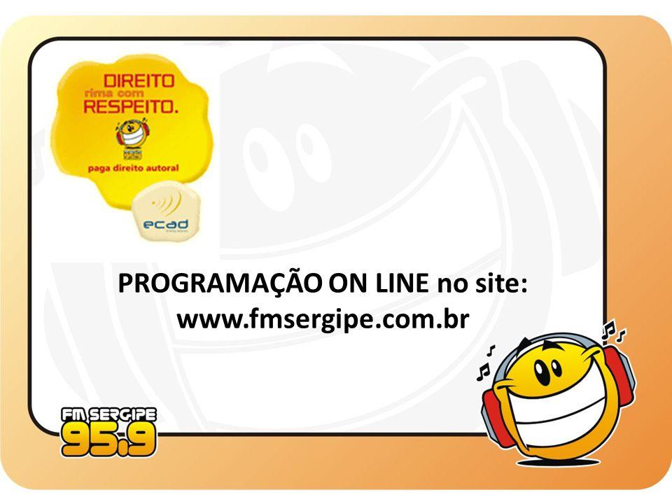 PROGRAMAÇÃO ON LINE no site: www.fmsergipe.com.br