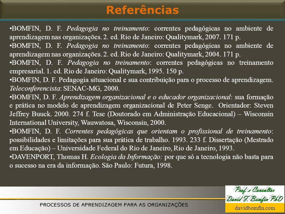 BOMFIN, D. F. Pedagogia no treinamento: correntes pedagógicas no ambiente de aprendizagem nas organizações. 2. ed. Rio de Janeiro: Qualitymark, 2007.