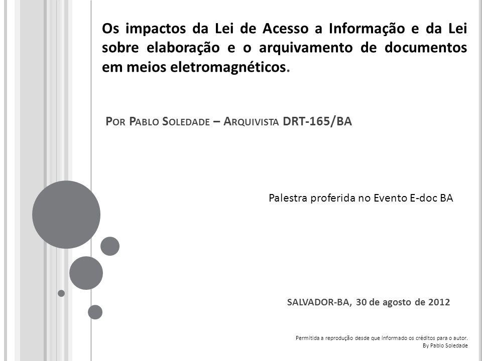 P OR P ABLO S OLEDADE – A RQUIVISTA DRT-165/BA Os impactos da Lei de Acesso a Informação e da Lei sobre elaboração e o arquivamento de documentos em m