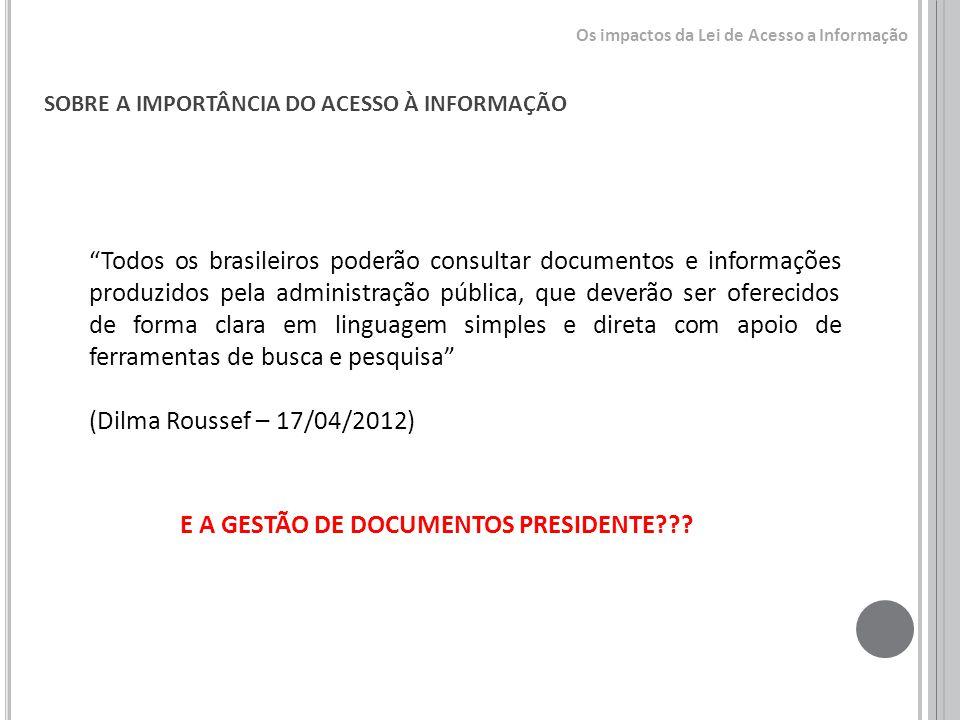 SOBRE A IMPORTÂNCIA DO ACESSO À INFORMAÇÃO Todos os brasileiros poderão consultar documentos e informações produzidos pela administração pública, que