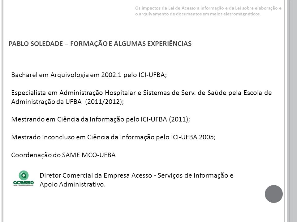 Bacharel em Arquivologia em 2002.1 pelo ICI-UFBA; Especialista em Administração Hospitalar e Sistemas de Serv. de Saúde pela Escola de Administração d