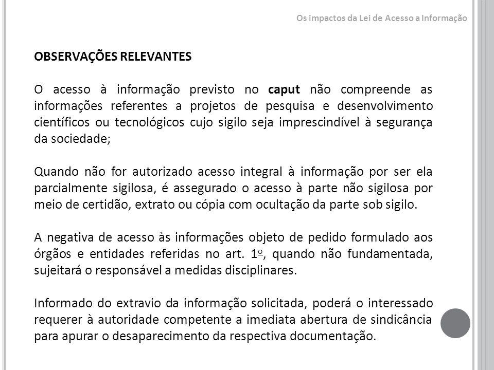 OBSERVAÇÕES RELEVANTES O acesso à informação previsto no caput não compreende as informações referentes a projetos de pesquisa e desenvolvimento cient