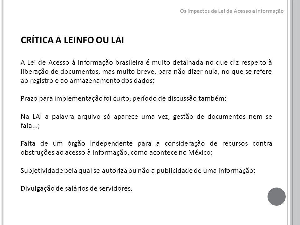 CRÍTICA A LEINFO OU LAI A Lei de Acesso à Informação brasileira é muito detalhada no que diz respeito à liberação de documentos, mas muito breve, para