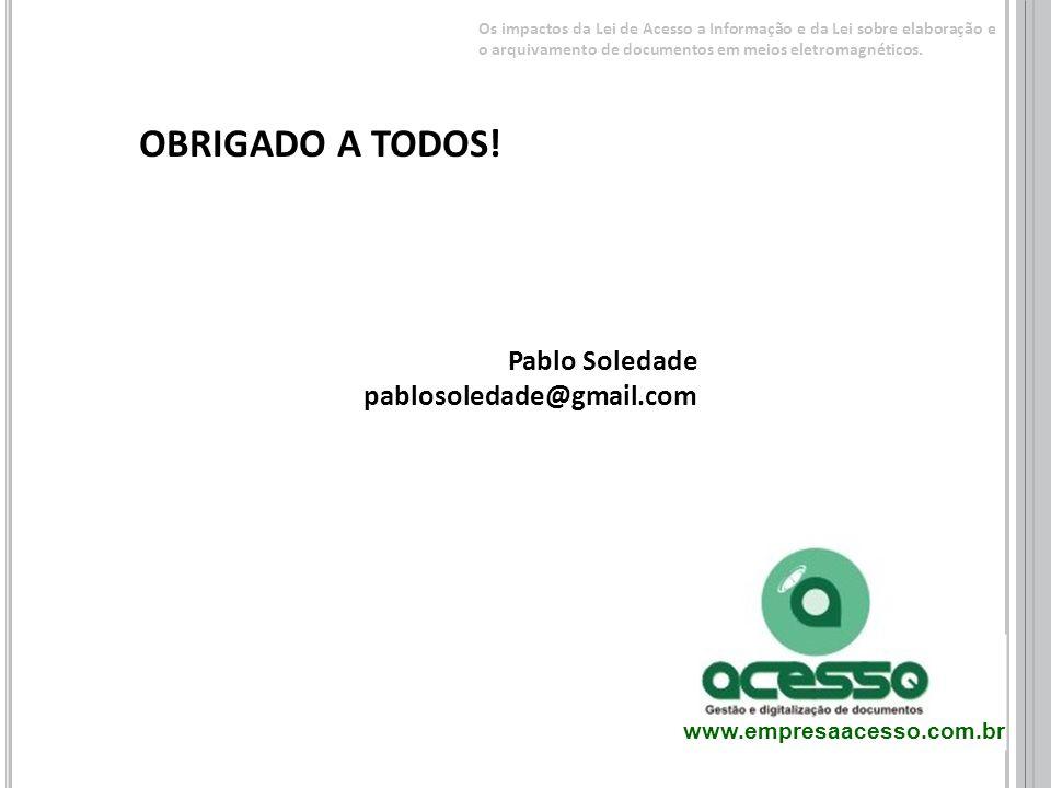 OBRIGADO A TODOS! Pablo Soledade pablosoledade@gmail.com www.empresaacesso.com.br Os impactos da Lei de Acesso a Informação e da Lei sobre elaboração
