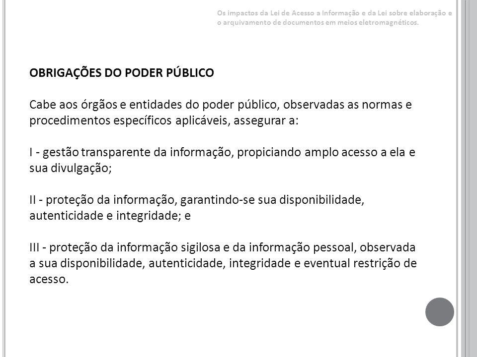 OBRIGAÇÕES DO PODER PÚBLICO Cabe aos órgãos e entidades do poder público, observadas as normas e procedimentos específicos aplicáveis, assegurar a: I