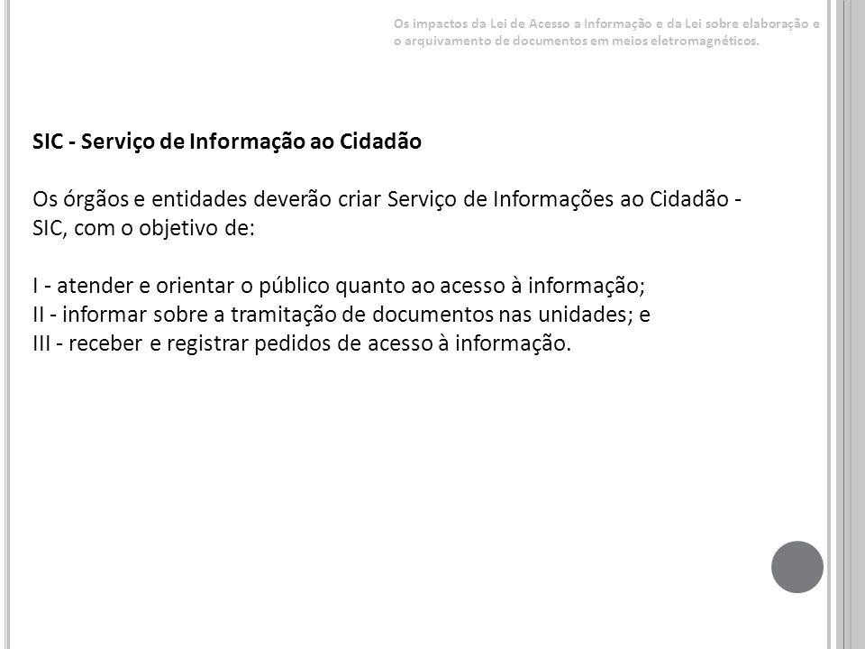 SIC - Serviço de Informação ao Cidadão Os órgãos e entidades deverão criar Serviço de Informações ao Cidadão - SIC, com o objetivo de: I - atender e o