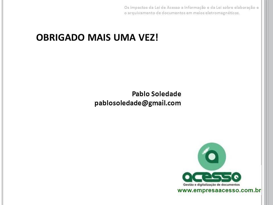 OBRIGADO MAIS UMA VEZ! Pablo Soledade pablosoledade@gmail.com www.empresaacesso.com.br Os impactos da Lei de Acesso a Informação e da Lei sobre elabor