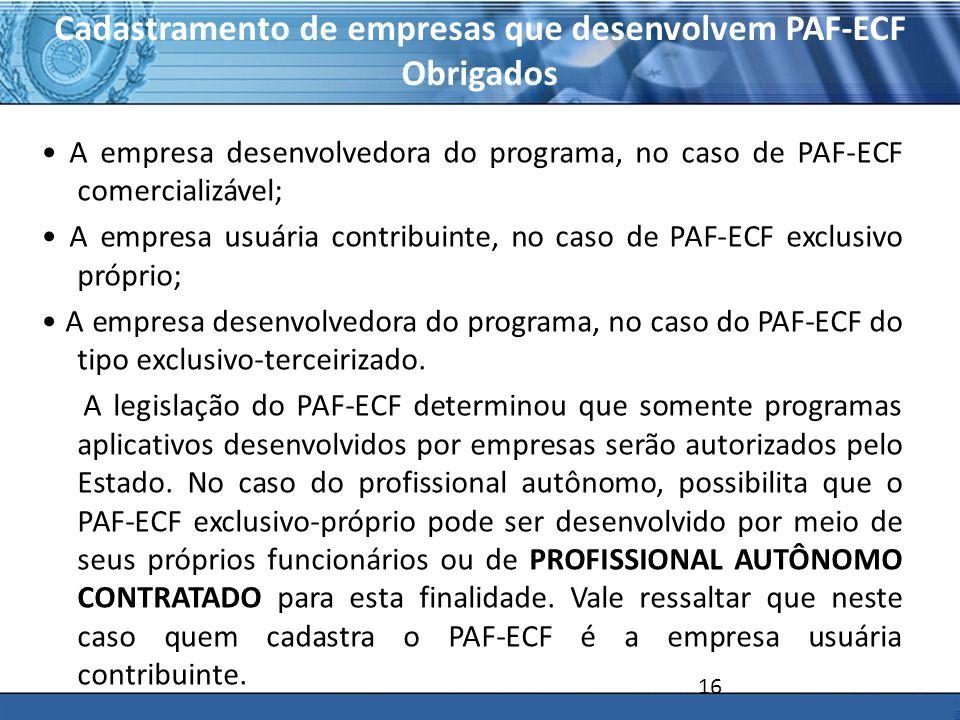 PLONE - 2007 Cadastramento de empresas que desenvolvem PAF-ECF Obrigados A empresa desenvolvedora do programa, no caso de PAF-ECF comercializável; A empresa usuária contribuinte, no caso de PAF-ECF exclusivo próprio; A empresa desenvolvedora do programa, no caso do PAF-ECF do tipo exclusivo-terceirizado.