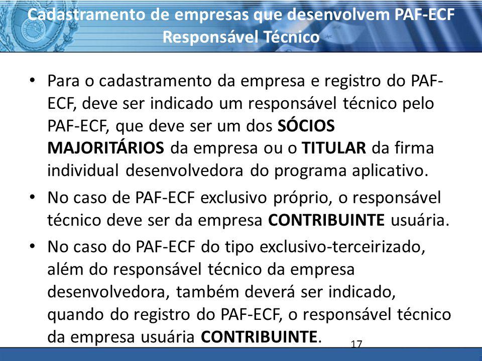 PLONE - 2007 Cadastramento de empresas que desenvolvem PAF-ECF Responsável Técnico Para o cadastramento da empresa e registro do PAF- ECF, deve ser indicado um responsável técnico pelo PAF-ECF, que deve ser um dos SÓCIOS MAJORITÁRIOS da empresa ou o TITULAR da firma individual desenvolvedora do programa aplicativo.