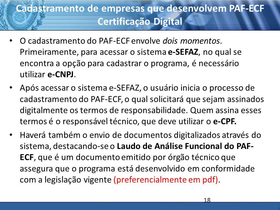 PLONE - 2007 Cadastramento de empresas que desenvolvem PAF-ECF Certificação Digital O cadastramento do PAF-ECF envolve dois momentos. Primeiramente, p