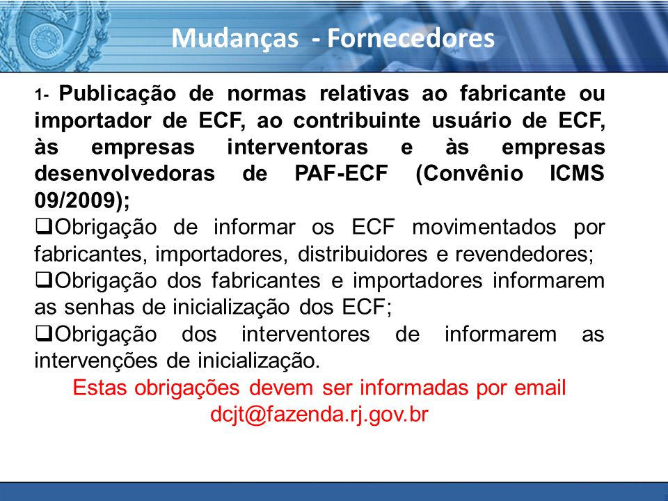 PLONE - 2007 Mudanças - Fornecedores 1- Publicação de normas relativas ao fabricante ou importador de ECF, ao contribuinte usuário de ECF, às empresas