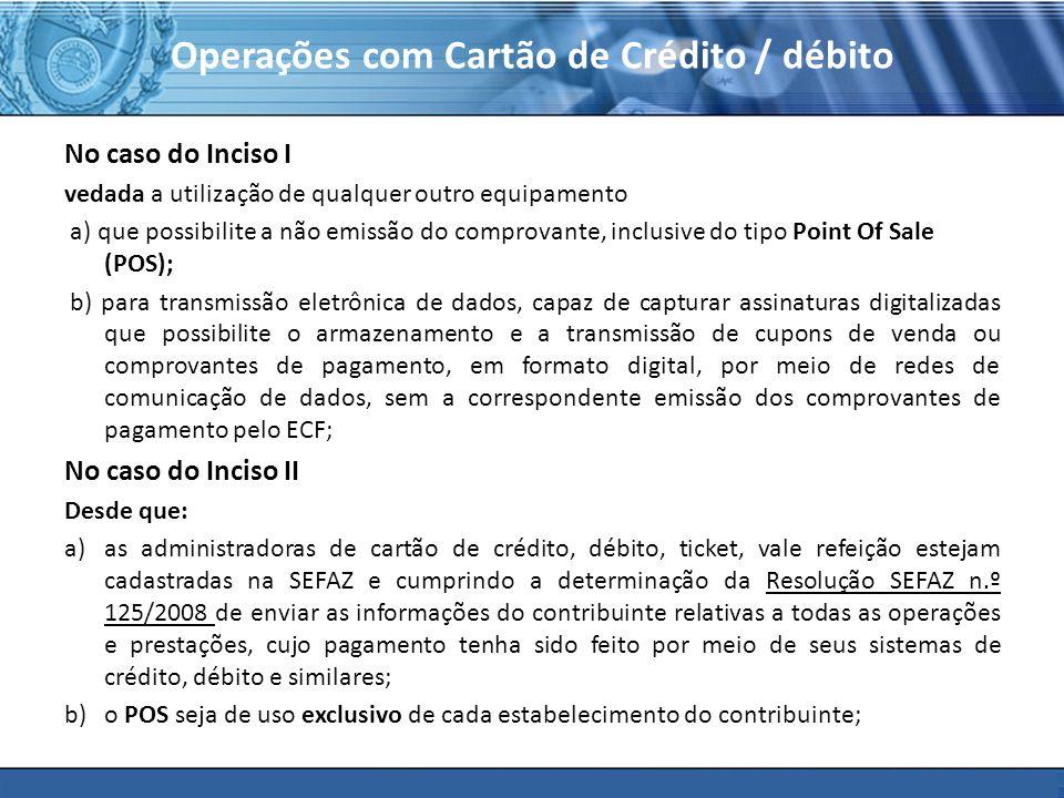 PLONE - 2007 Operações com Cartão de Crédito / débito No caso do Inciso I vedada a utilização de qualquer outro equipamento a) que possibilite a não e