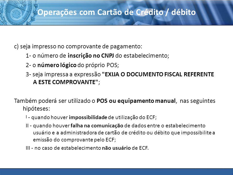 PLONE - 2007 Operações com Cartão de Crédito / débito c) seja impresso no comprovante de pagamento: 1- o número de inscrição no CNPJ do estabeleciment