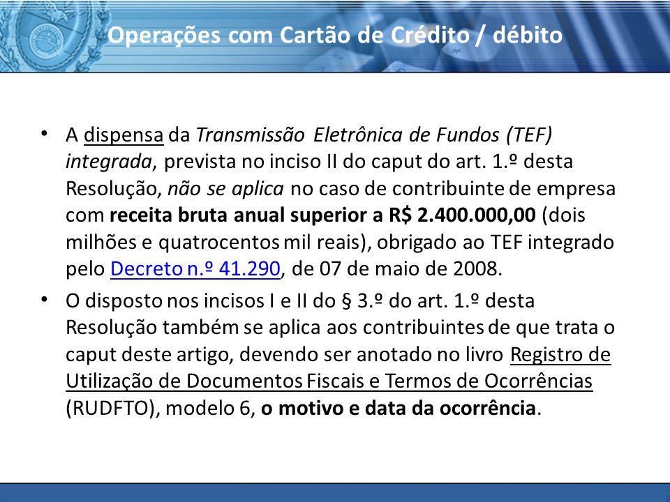 PLONE - 2007 Operações com Cartão de Crédito / débito A dispensa da Transmissão Eletrônica de Fundos (TEF) integrada, prevista no inciso II do caput do art.