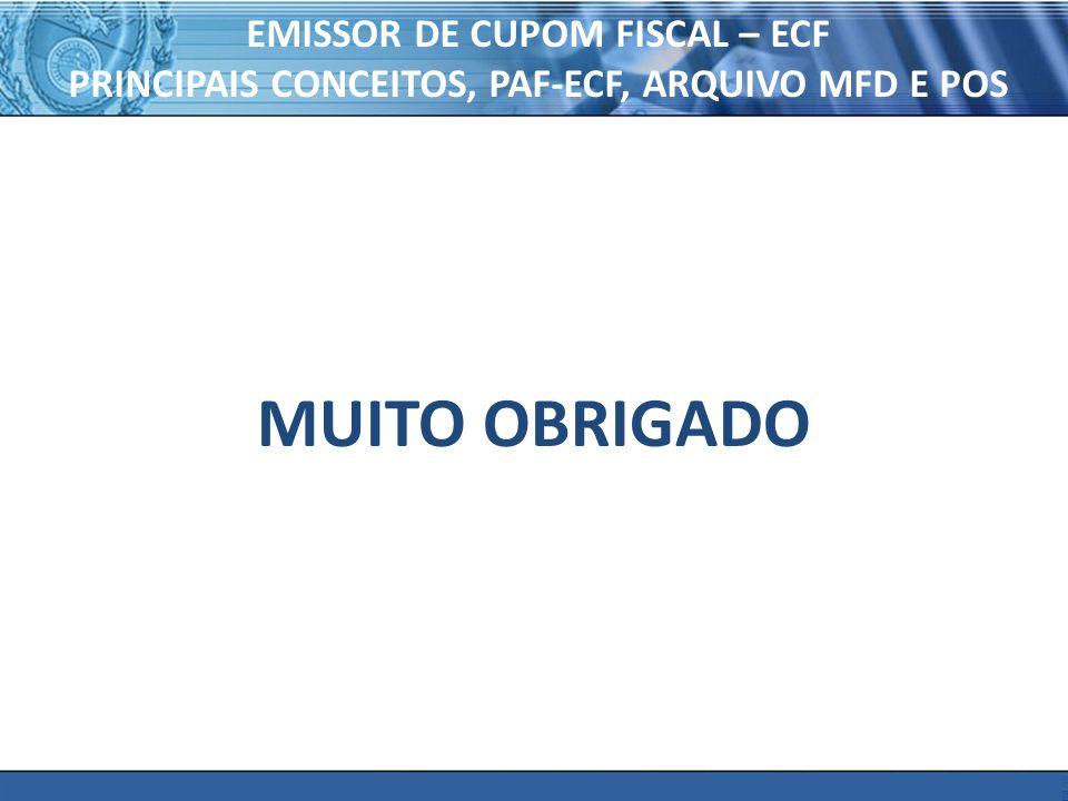 PLONE - 2007 EMISSOR DE CUPOM FISCAL – ECF PRINCIPAIS CONCEITOS, PAF-ECF, ARQUIVO MFD E POS MUITO OBRIGADO