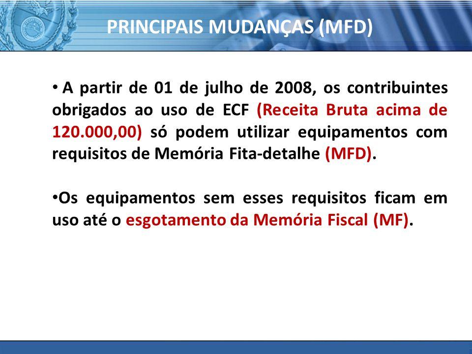 PLONE - 2007 PRINCIPAIS MUDANÇAS (MFD) A partir de 01 de julho de 2008, os contribuintes obrigados ao uso de ECF (Receita Bruta acima de 120.000,00) só podem utilizar equipamentos com requisitos de Memória Fita-detalhe (MFD).