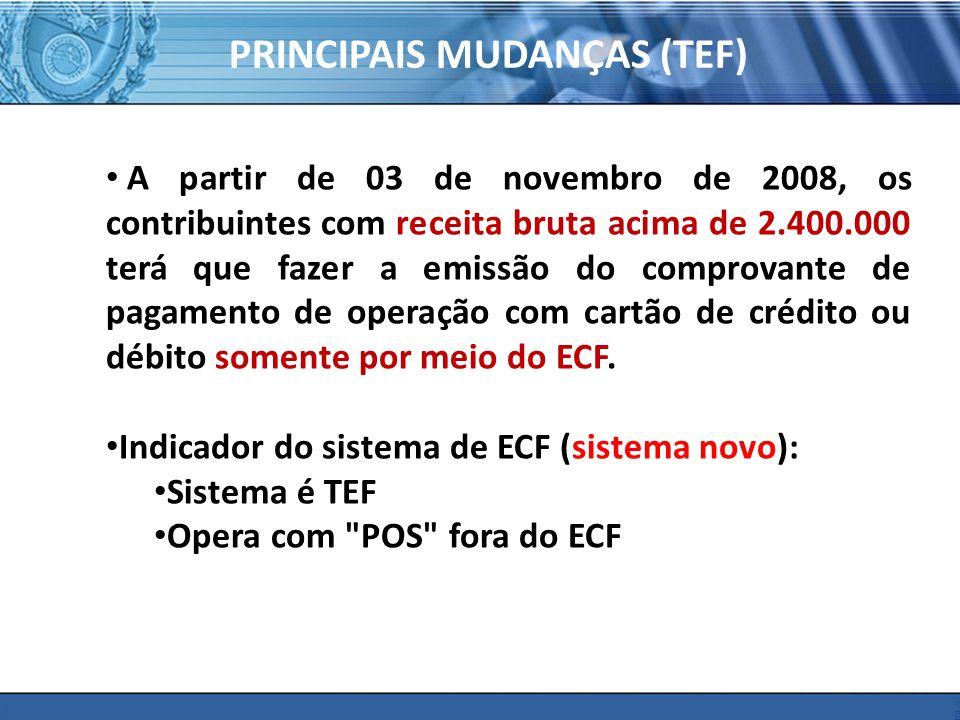 PLONE - 2007 PRINCIPAIS MUDANÇAS (TEF) A partir de 03 de novembro de 2008, os contribuintes com receita bruta acima de 2.400.000 terá que fazer a emissão do comprovante de pagamento de operação com cartão de crédito ou débito somente por meio do ECF.