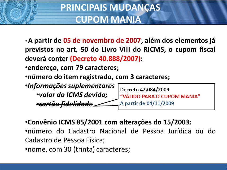 PLONE - 2007 PRINCIPAIS MUDANÇAS CUPOM MANIA A partir de 05 de novembro de 2007, além dos elementos já previstos no art. 50 do Livro VIII do RICMS, o
