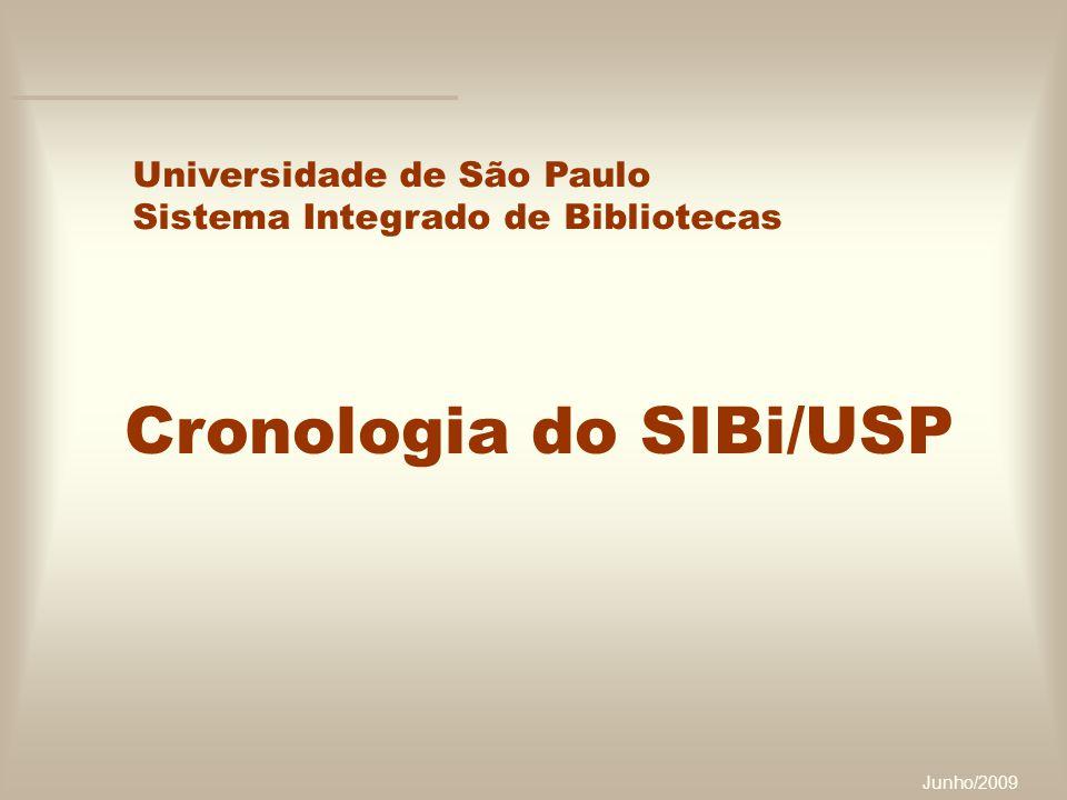 Junho/2009 Cronologia do SIBi/USP Universidade de São Paulo Sistema Integrado de Bibliotecas