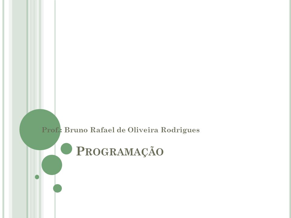 P ROGRAMAÇÃO Prof.: Bruno Rafael de Oliveira Rodrigues