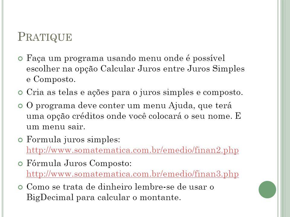 P RATIQUE Faça um programa usando menu onde é possível escolher na opção Calcular Juros entre Juros Simples e Composto.