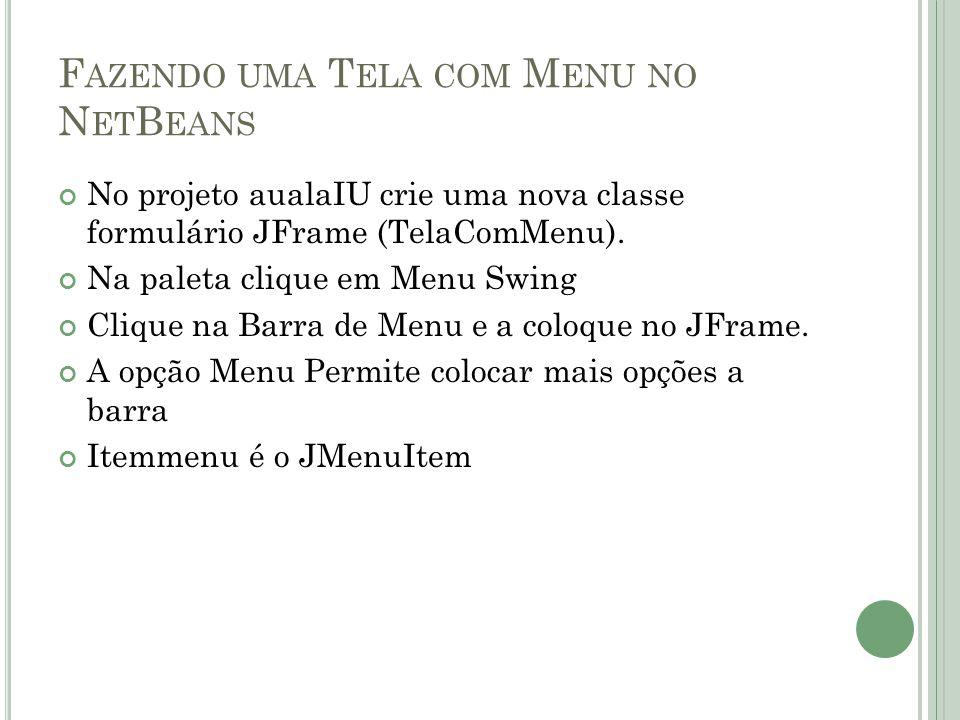 F AZENDO UMA T ELA COM M ENU NO N ET B EANS No projeto aualaIU crie uma nova classe formulário JFrame (TelaComMenu).