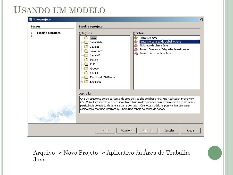 U SANDO UM MODELO Arquivo -> Novo Projeto -> Aplicativo da Área de Trabalho Java