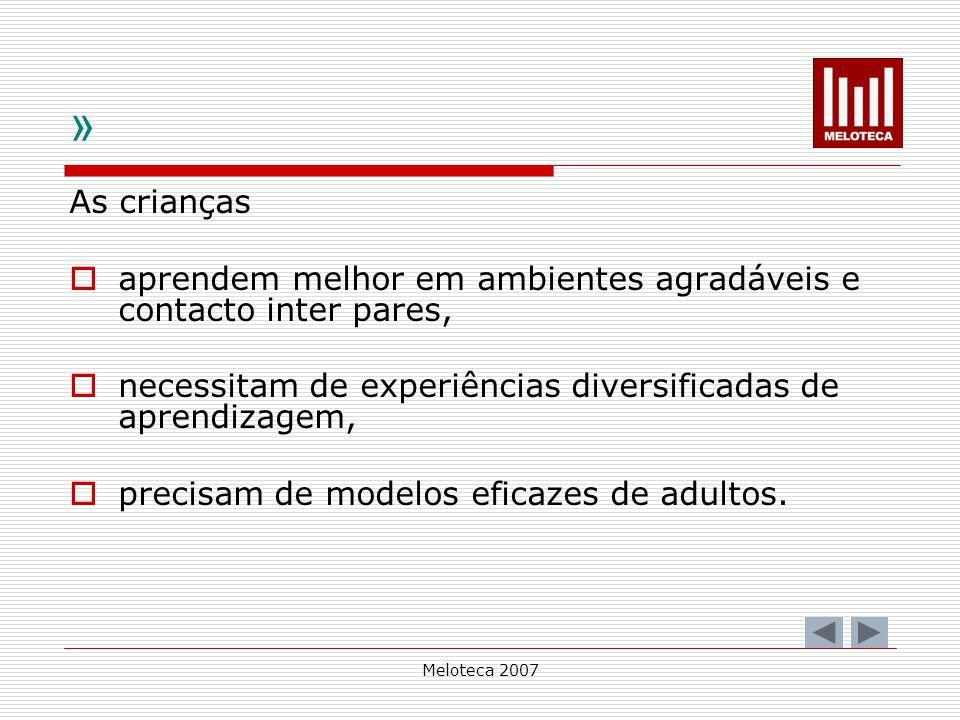 Meloteca 2007 » As crianças aprendem melhor em ambientes agradáveis e contacto inter pares, necessitam de experiências diversificadas de aprendizagem,