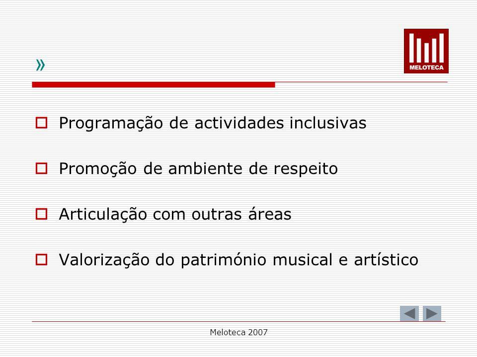 Meloteca 2007 » Programação de actividades inclusivas Promoção de ambiente de respeito Articulação com outras áreas Valorização do património musical
