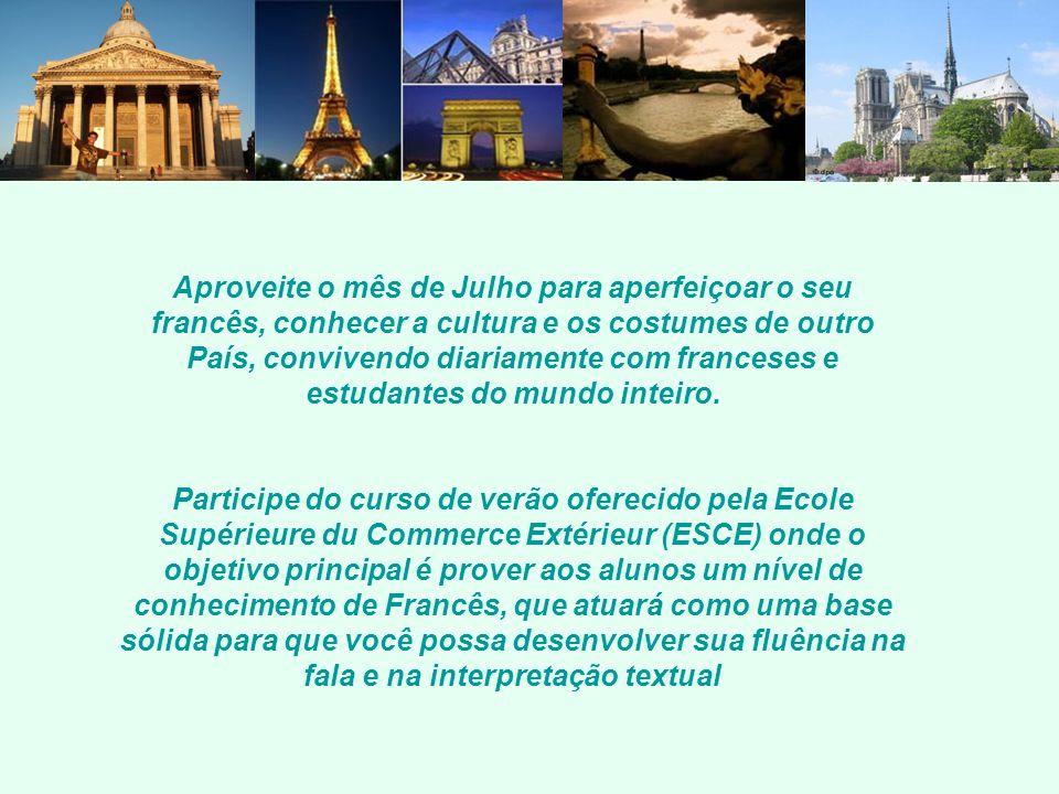 Aproveite o mês de Julho para aperfeiçoar o seu francês, conhecer a cultura e os costumes de outro País, convivendo diariamente com franceses e estudantes do mundo inteiro.