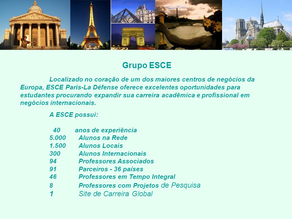 Grupo ESCE Localizado no coração de um dos maiores centros de negócios da Europa, ESCE Paris-La Défense oferece excelentes oportunidades para estudant