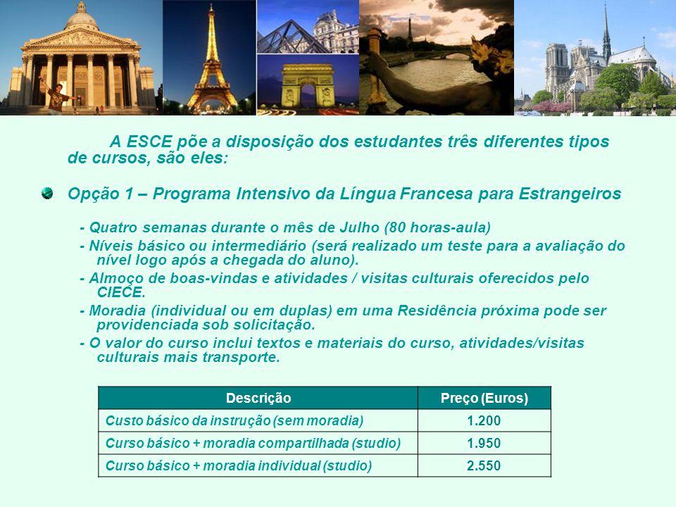A ESCE põe a disposição dos estudantes três diferentes tipos de cursos, são eles: Opção 1 – Programa Intensivo da Língua Francesa para Estrangeiros -