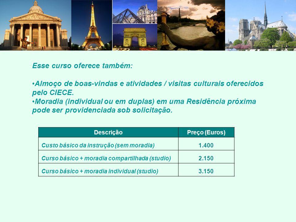 Esse curso oferece também: Almoço de boas-vindas e atividades / visitas culturais oferecidos pelo CIECE. Moradia (individual ou em duplas) em uma Resi