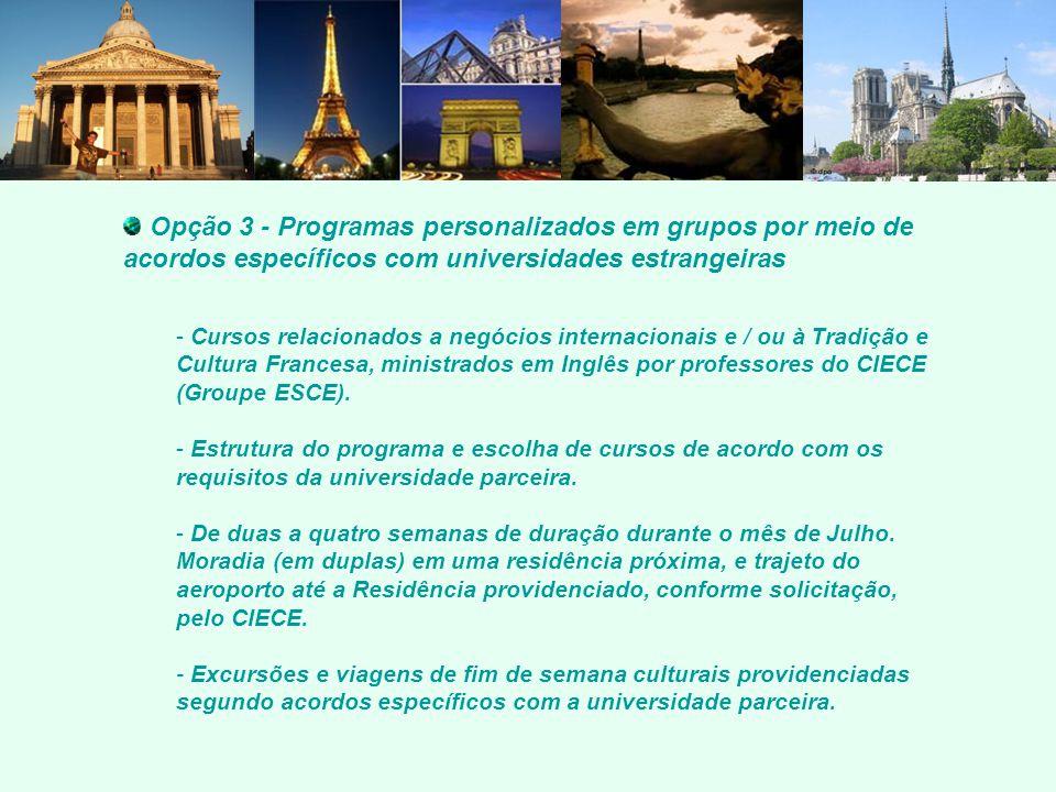 Opção 3 - Programas personalizados em grupos por meio de acordos específicos com universidades estrangeiras - Cursos relacionados a negócios internacionais e / ou à Tradição e Cultura Francesa, ministrados em Inglês por professores do CIECE (Groupe ESCE).