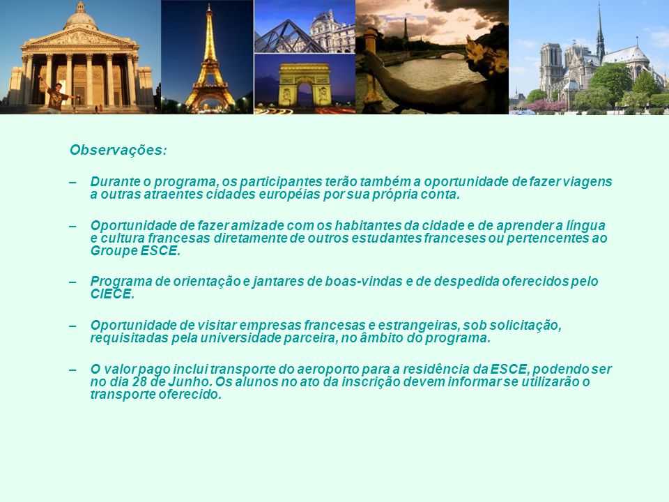 Observações : –Durante o programa, os participantes terão também a oportunidade de fazer viagens a outras atraentes cidades européias por sua própria