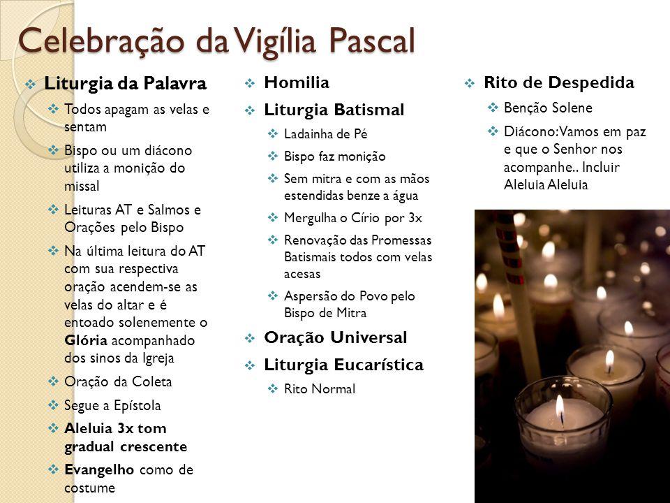 Celebração da Vigília Pascal Liturgia da Palavra Todos apagam as velas e sentam Bispo ou um diácono utiliza a monição do missal Leituras AT e Salmos e