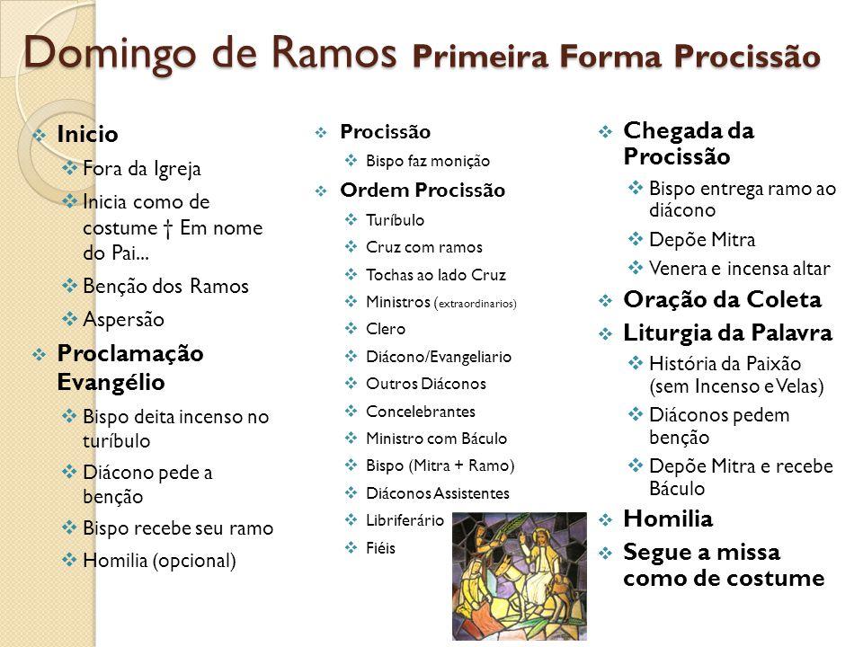 Domingo de Ramos Primeira Forma Procissão Inicio Fora da Igreja Inicia como de costume Em nome do Pai... Benção dos Ramos Aspersão Proclamação Evangél