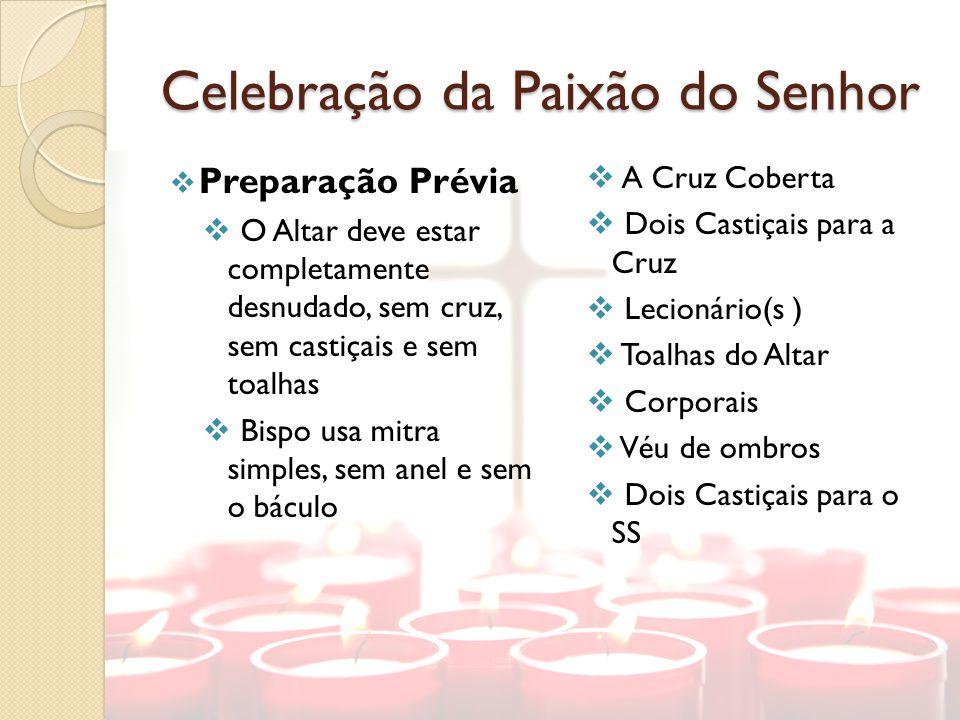 Celebração da Paixão do Senhor Preparação Prévia O Altar deve estar completamente desnudado, sem cruz, sem castiçais e sem toalhas Bispo usa mitra sim