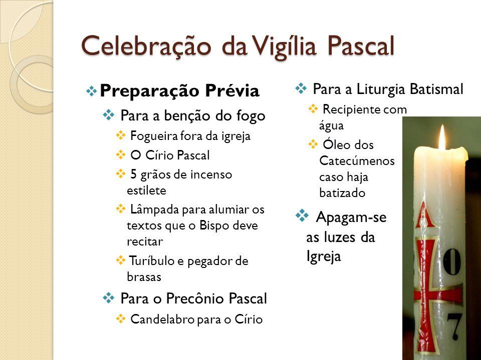 Celebração da Vigília Pascal Preparação Prévia Para a benção do fogo Fogueira fora da igreja O Círio Pascal 5 grãos de incenso estilete Lâmpada para a