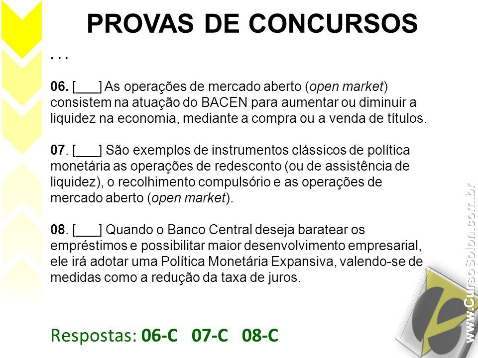 Respostas: 06-C 07-C 08-C PROVAS DE CONCURSOS... 06. [___] As operações de mercado aberto (open market) consistem na atuação do BACEN para aumentar ou