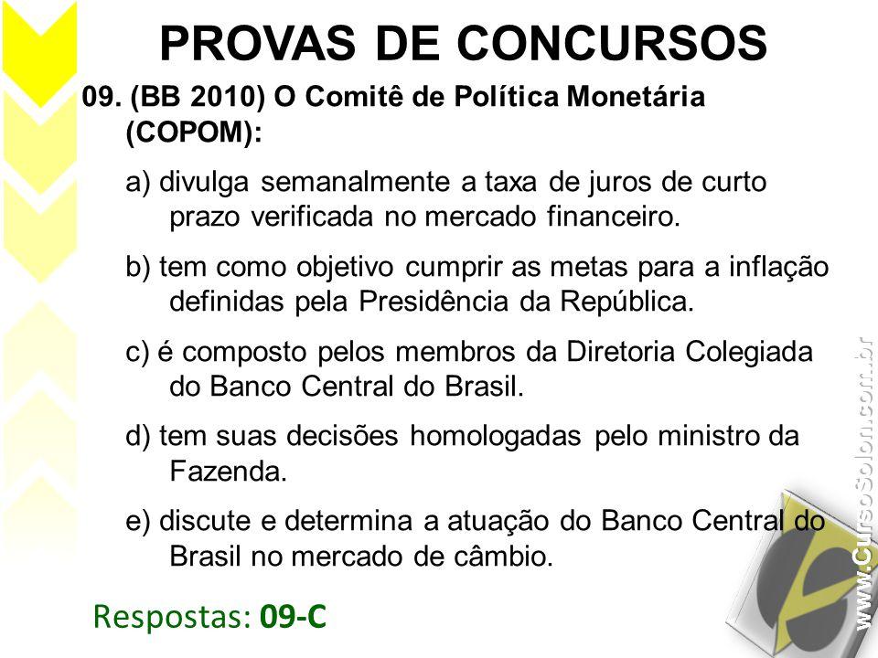 Respostas: 09-C PROVAS DE CONCURSOS 09. (BB 2010) O Comitê de Política Monetária (COPOM): a) divulga semanalmente a taxa de juros de curto prazo verif