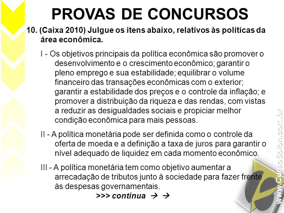 PROVAS DE CONCURSOS 10. (Caixa 2010) Julgue os itens abaixo, relativos às políticas da área econômica. I - Os objetivos principais da política econômi